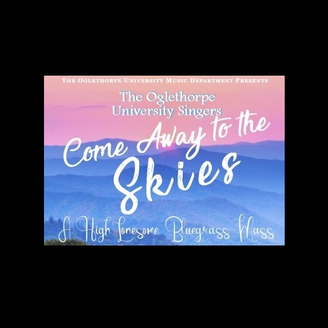 Oglethorpe University presents Come Away to the Skies: A High Lonesome Bluegrass Mass
